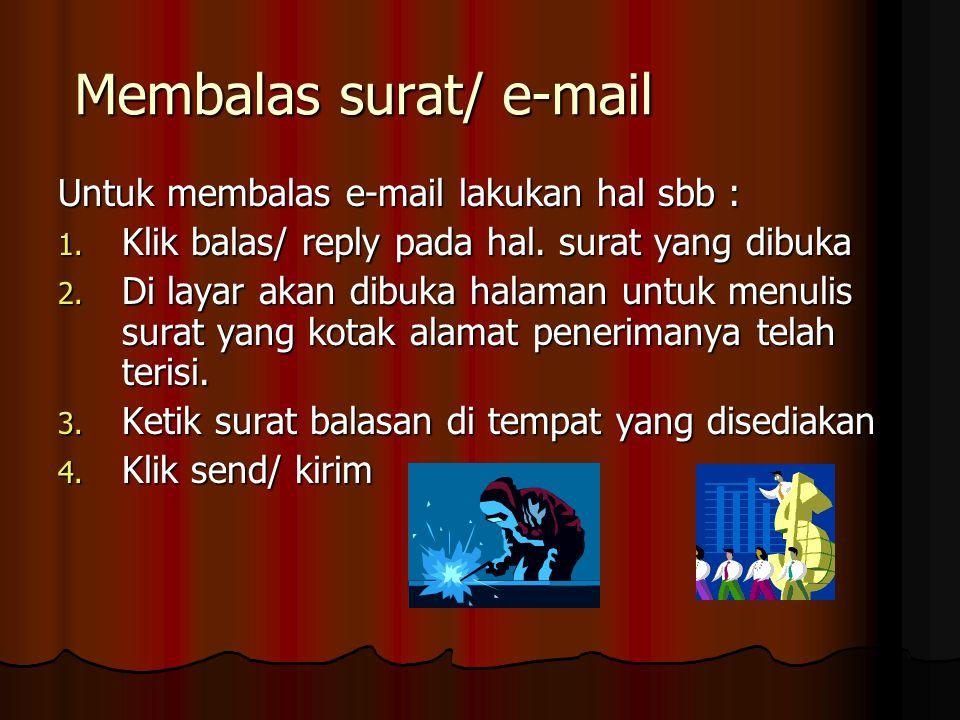 Membalas surat/ e-mail Untuk membalas e-mail lakukan hal sbb : 1.