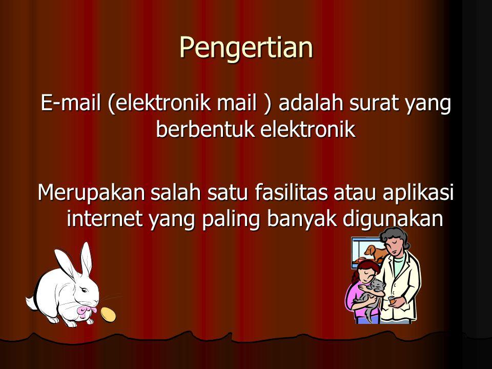 Pengertian E-mail (elektronik mail ) adalah surat yang berbentuk elektronik Merupakan salah satu fasilitas atau aplikasi internet yang paling banyak digunakan