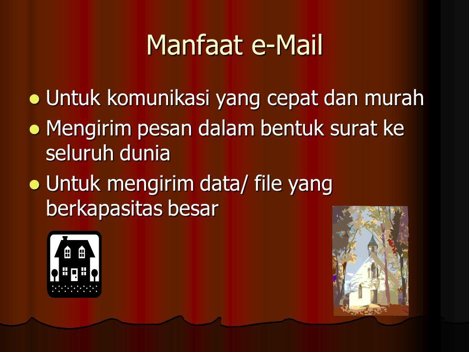 Manfaat e-Mail Untuk komunikasi yang cepat dan murah Untuk komunikasi yang cepat dan murah Mengirim pesan dalam bentuk surat ke seluruh dunia Mengirim pesan dalam bentuk surat ke seluruh dunia Untuk mengirim data/ file yang berkapasitas besar Untuk mengirim data/ file yang berkapasitas besar
