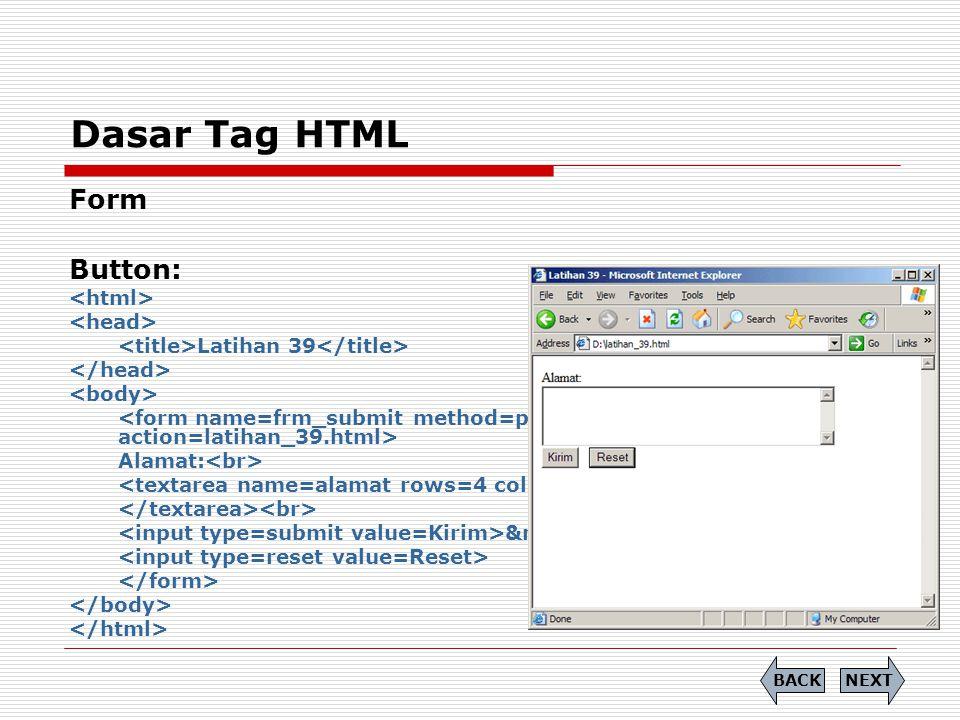 Form Button: Latihan 39 Alamat: Dasar Tag HTML NEXTBACK