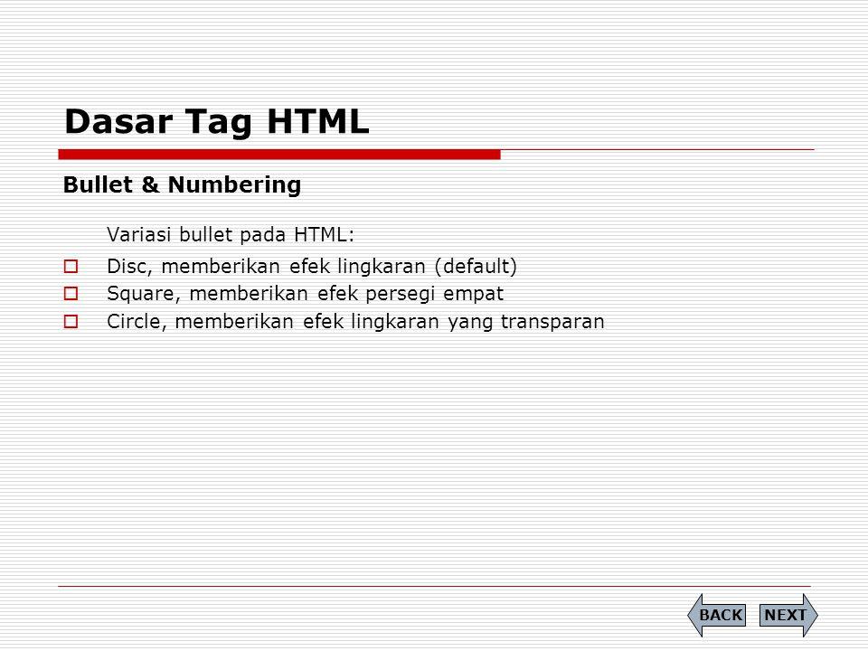 Dasar Tag HTML Bullet & Numbering Variasi bullet pada HTML:  Disc, memberikan efek lingkaran (default)  Square, memberikan efek persegi empat  Circle, memberikan efek lingkaran yang transparan NEXTBACK