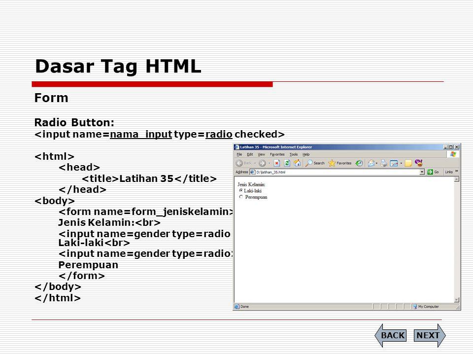Dasar Tag HTML  Soal (17) Tuliskan Source Code dari tampilan berikut: Catatan: Nama dan Alamat tidak dapat ditulisi NEXTBACK