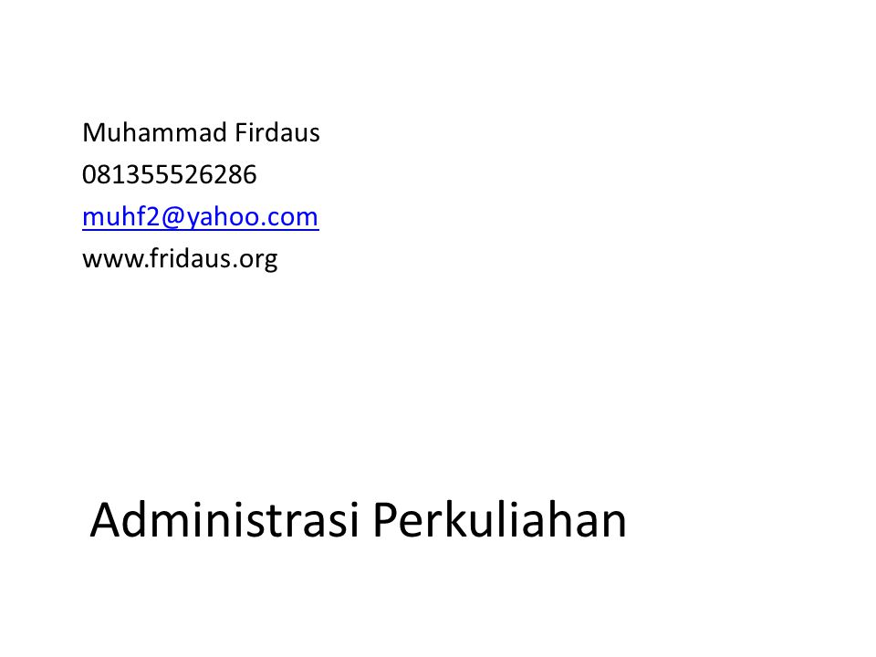 Administrasi Perkuliahan Muhammad Firdaus 081355526286 muhf2@yahoo.com www.fridaus.org