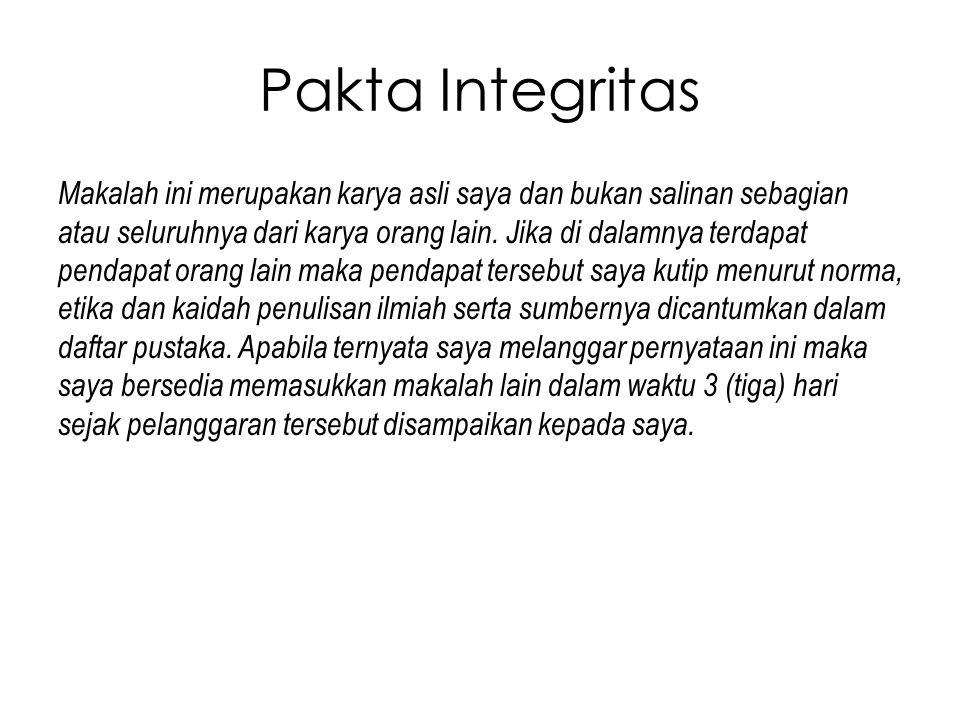 Pakta Integritas Makalah ini merupakan karya asli saya dan bukan salinan sebagian atau seluruhnya dari karya orang lain. Jika di dalamnya terdapat pen