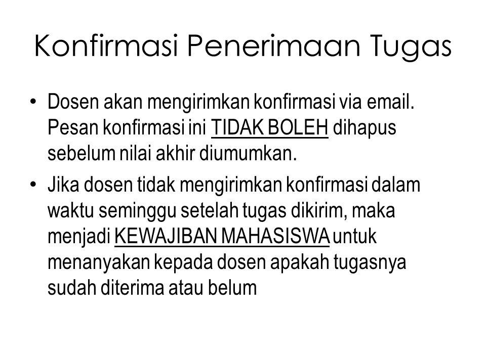 Konfirmasi Penerimaan Tugas Dosen akan mengirimkan konfirmasi via email. Pesan konfirmasi ini TIDAK BOLEH dihapus sebelum nilai akhir diumumkan. Jika
