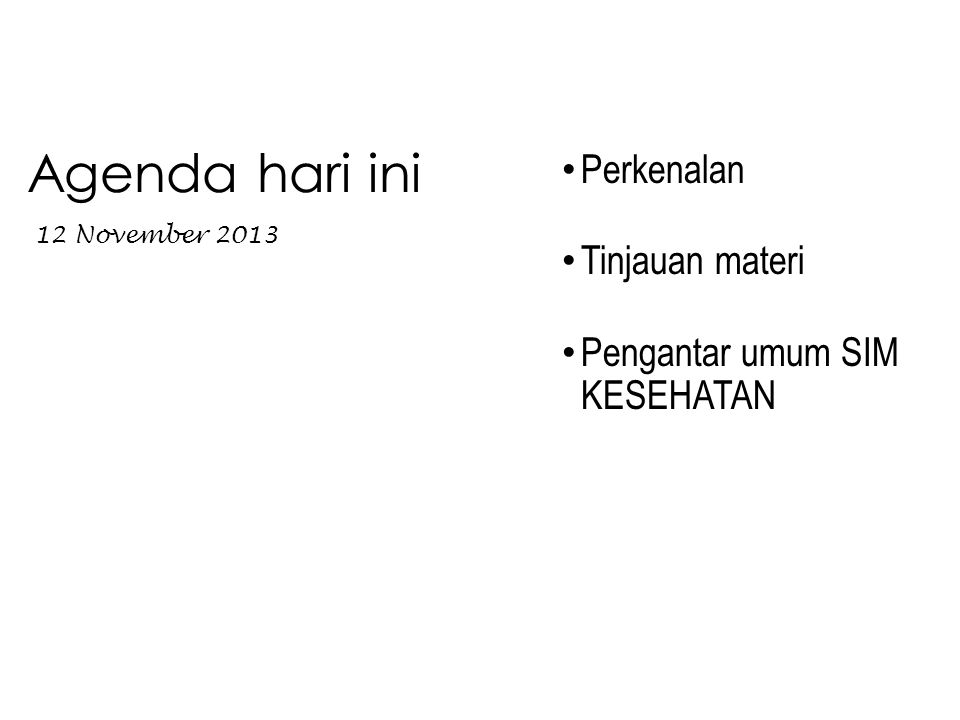 Perkenalan Tinjauan materi Pengantar umum SIM KESEHATAN Agenda hari ini 12 November 2013