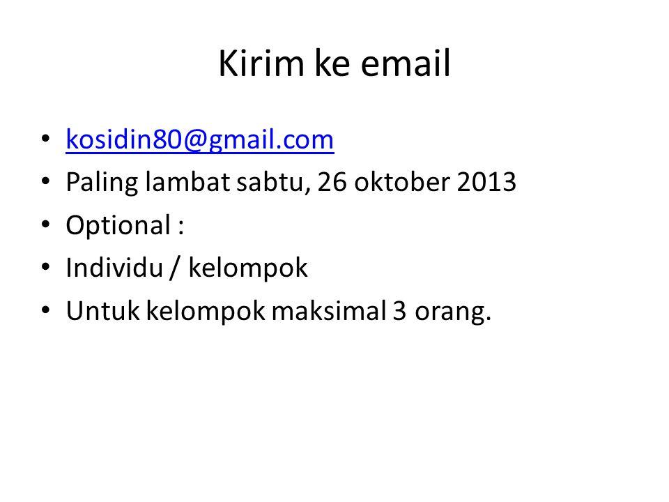 Kirim ke email kosidin80@gmail.com Paling lambat sabtu, 26 oktober 2013 Optional : Individu / kelompok Untuk kelompok maksimal 3 orang.