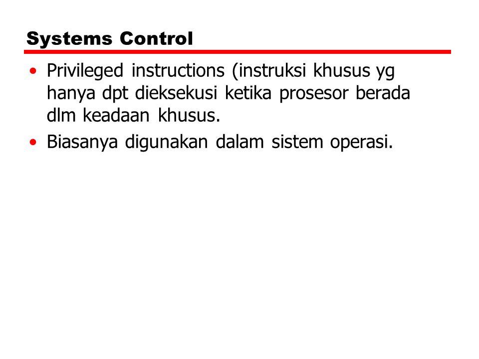 Systems Control Privileged instructions (instruksi khusus yg hanya dpt dieksekusi ketika prosesor berada dlm keadaan khusus.