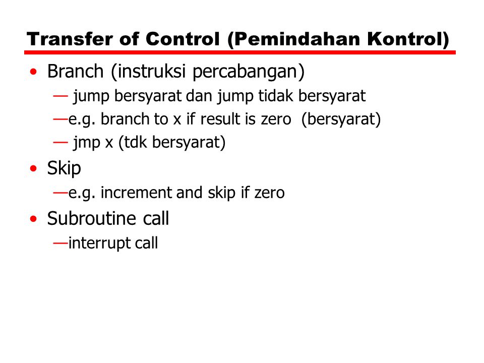 Transfer of Control (Pemindahan Kontrol) Branch (instruksi percabangan) — jump bersyarat dan jump tidak bersyarat —e.g.