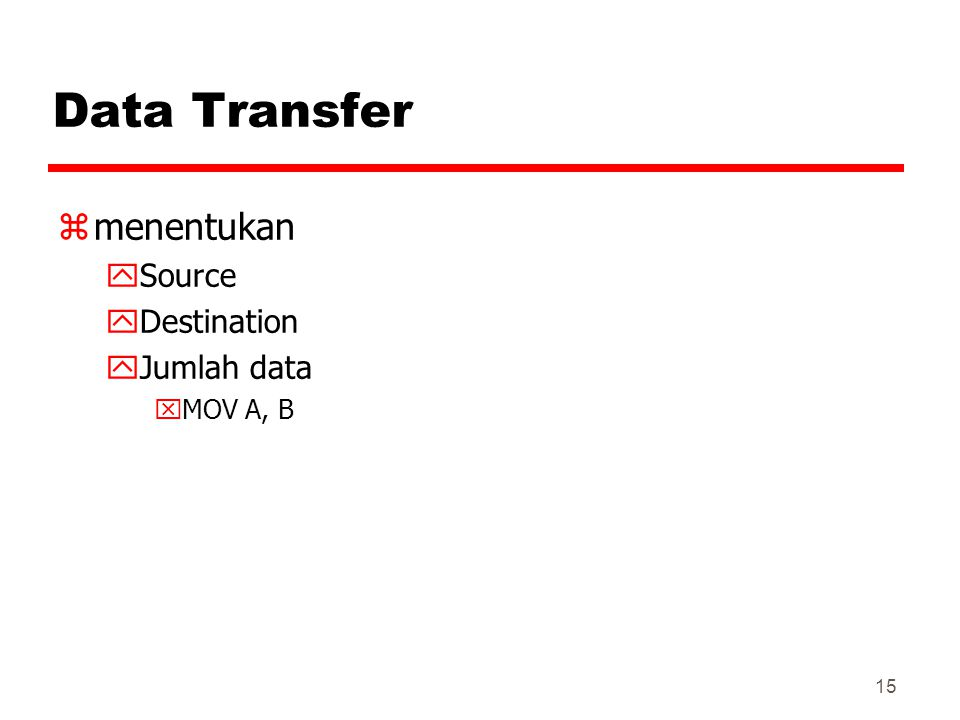 15 Data Transfer zmenentukan ySource yDestination yJumlah data xMOV A, B