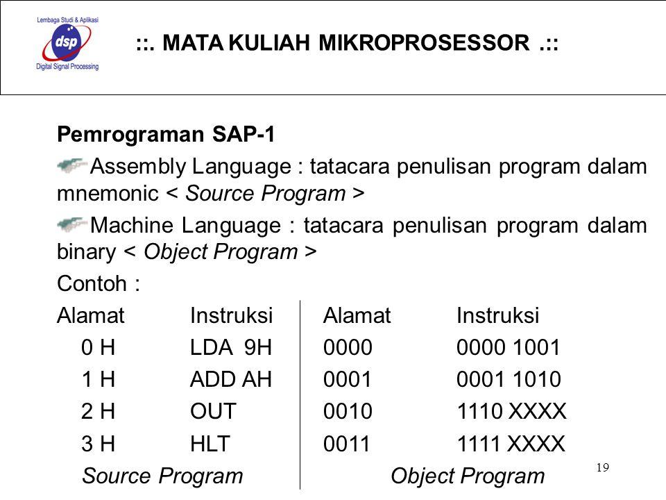::. MATA KULIAH MIKROPROSESSOR.:: 19 Pemrograman SAP-1 Assembly Language : tatacara penulisan program dalam mnemonic Machine Language : tatacara penul