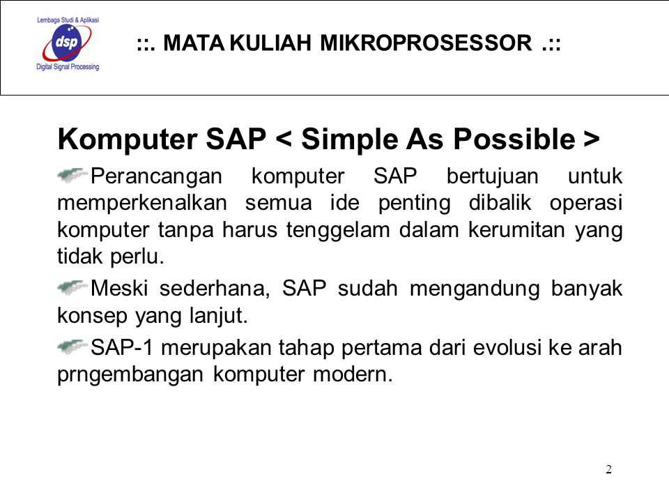 ::. MATA KULIAH MIKROPROSESSOR.:: 2 Komputer SAP Perancangan komputer SAP bertujuan untuk memperkenalkan semua ide penting dibalik operasi komputer ta