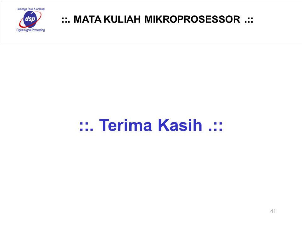 ::. MATA KULIAH MIKROPROSESSOR.:: 41 ::. Terima Kasih.::
