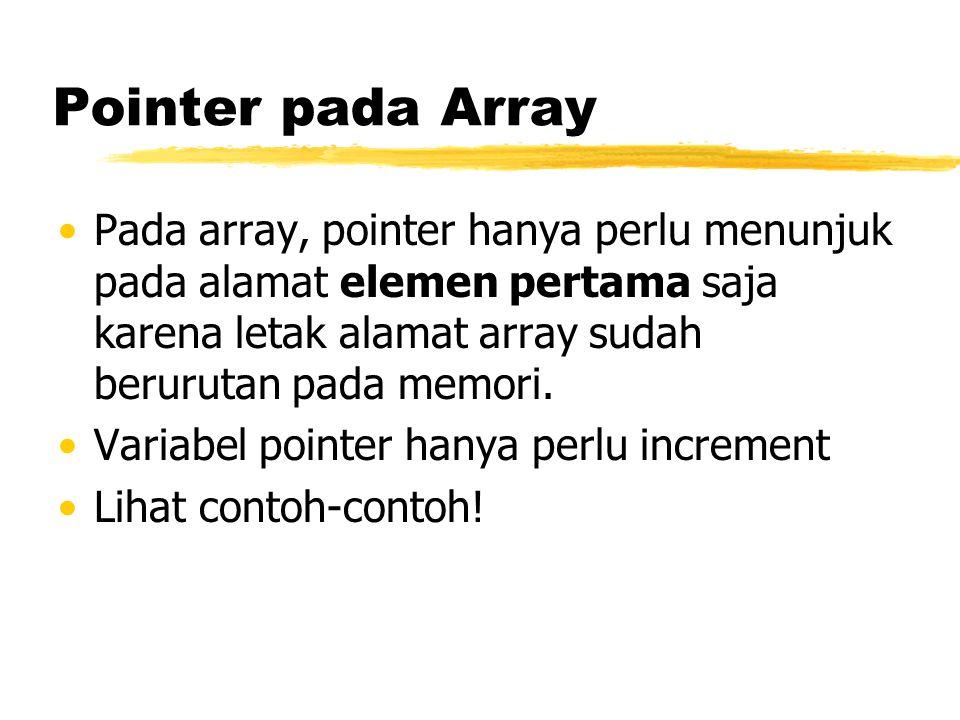 Pointer pada Array Pada array, pointer hanya perlu menunjuk pada alamat elemen pertama saja karena letak alamat array sudah berurutan pada memori. Var