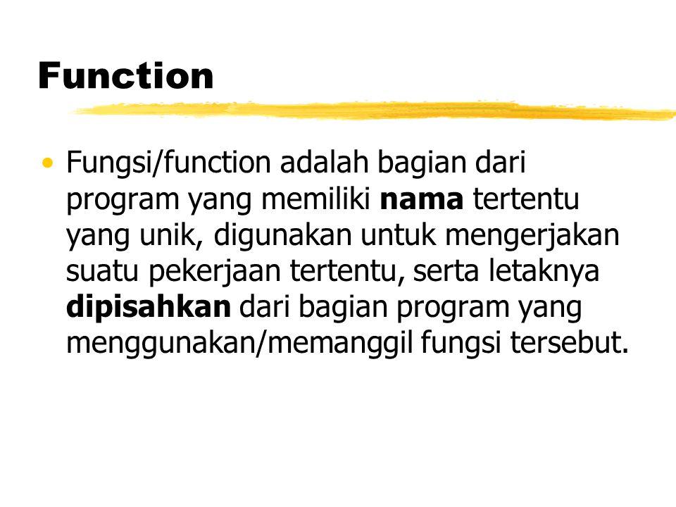 Function Fungsi/function adalah bagian dari program yang memiliki nama tertentu yang unik, digunakan untuk mengerjakan suatu pekerjaan tertentu, serta