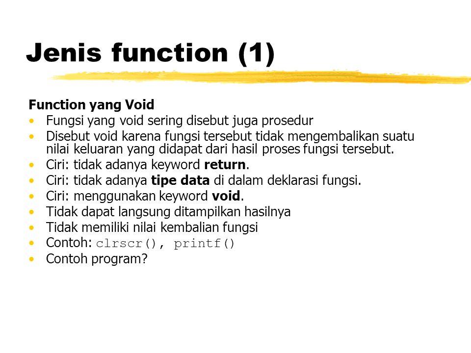 Jenis function (1) Function yang Void Fungsi yang void sering disebut juga prosedur Disebut void karena fungsi tersebut tidak mengembalikan suatu nila