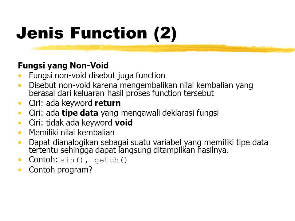 Jenis Function (2) Fungsi yang Non-Void Fungsi non-void disebut juga function Disebut non-void karena mengembalikan nilai kembalian yang berasal dari