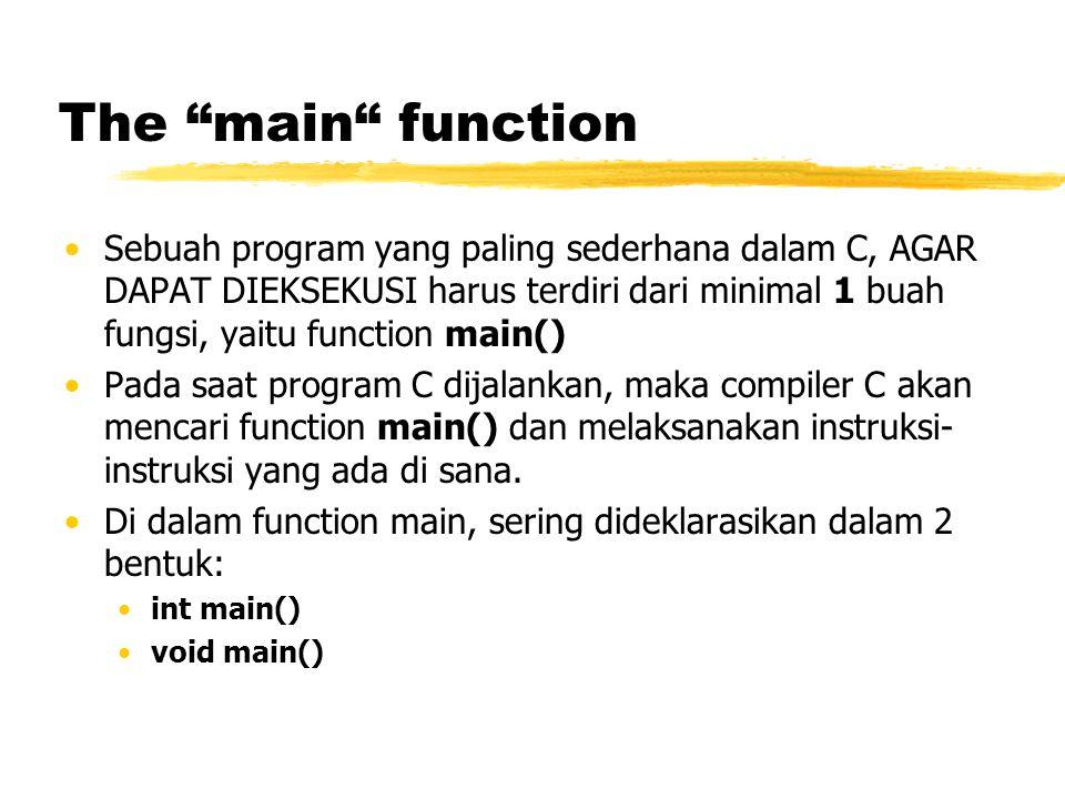 "The ""main"" function Sebuah program yang paling sederhana dalam C, AGAR DAPAT DIEKSEKUSI harus terdiri dari minimal 1 buah fungsi, yaitu function main("