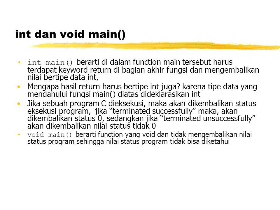 int dan void main() int main() berarti di dalam function main tersebut harus terdapat keyword return di bagian akhir fungsi dan mengembalikan nilai be