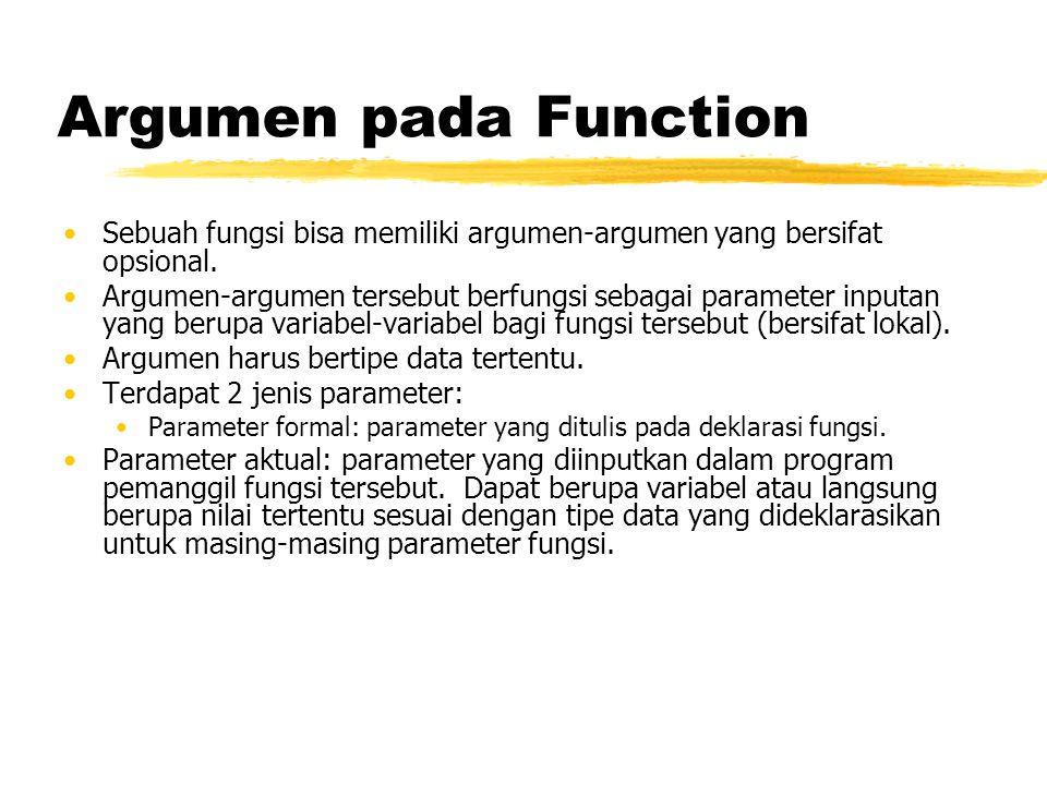 Argumen pada Function Sebuah fungsi bisa memiliki argumen-argumen yang bersifat opsional. Argumen-argumen tersebut berfungsi sebagai parameter inputan