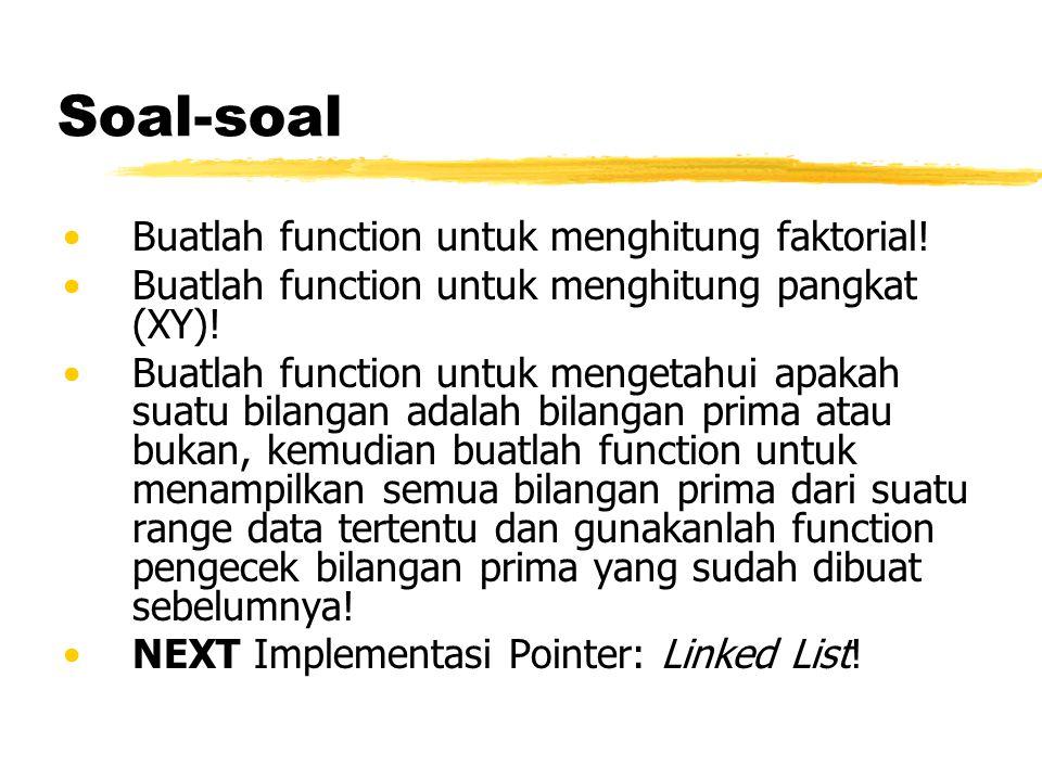 Soal-soal Buatlah function untuk menghitung faktorial! Buatlah function untuk menghitung pangkat (XY)! Buatlah function untuk mengetahui apakah suatu