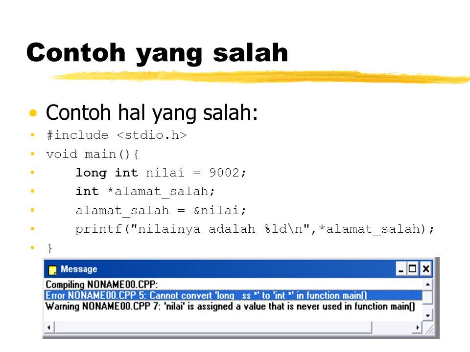 Contoh yang salah Contoh hal yang salah: #include void main(){ long int nilai = 9002; int *alamat_salah; alamat_salah = &nilai; printf(