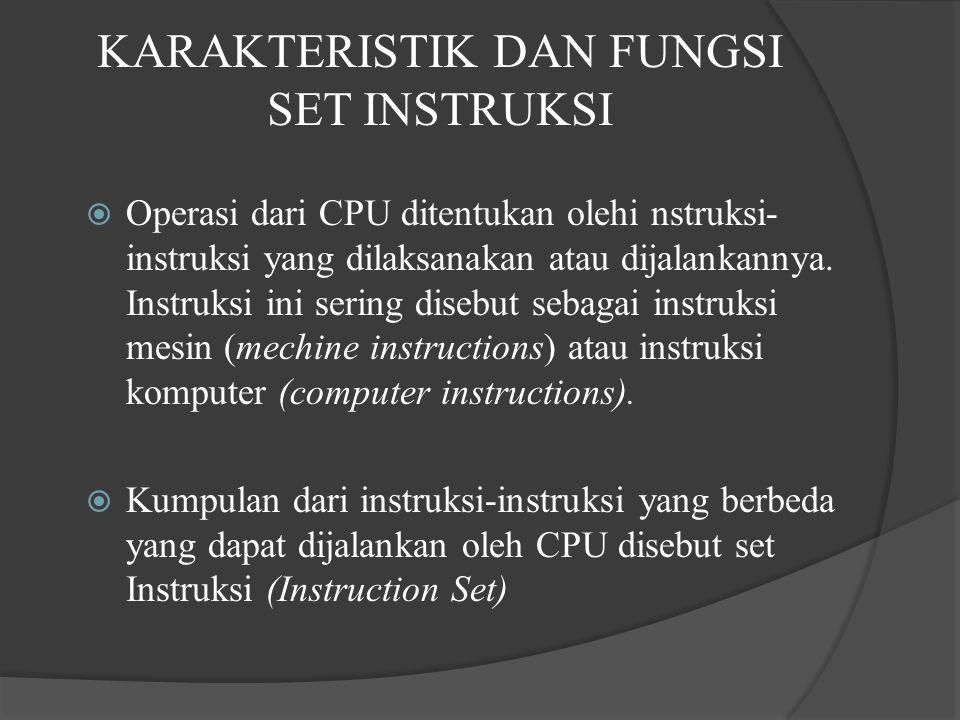 KARAKTERISTIK DAN FUNGSI SET INSTRUKSI  Operasi dari CPU ditentukan olehi nstruksi- instruksi yang dilaksanakan atau dijalankannya. Instruksi ini ser