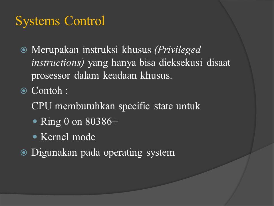 Systems Control  Merupakan instruksi khusus (Privileged instructions) yang hanya bisa dieksekusi disaat prosessor dalam keadaan khusus.  Contoh : CP