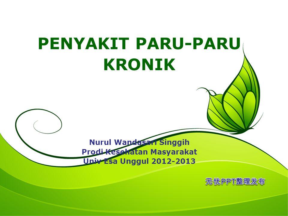 PENYAKIT PARU-PARU KRONIK Nurul Wandasari Singgih Prodi Kesehatan Masyarakat Univ Esa Unggul 2012-2013