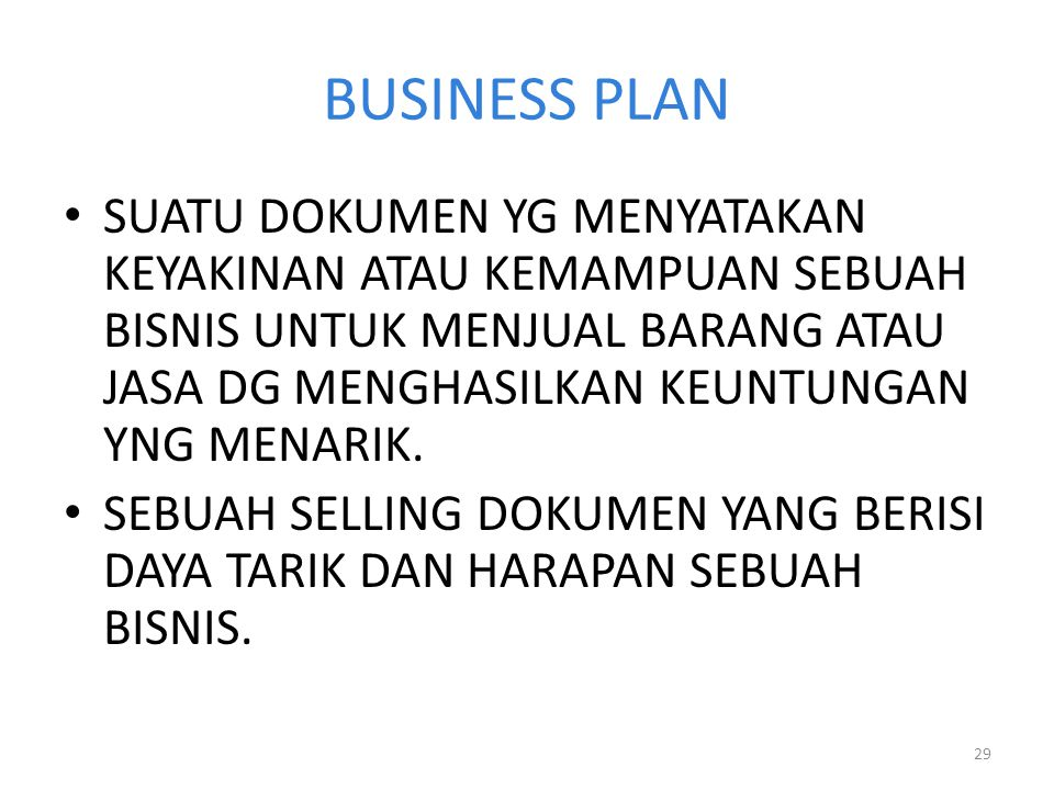 BUSINESS PLAN MENGAPA PERLU DISUSUN BUSINESS PLAN? TO SELL YOUR SELF ON THE BUSINESS TO OBTAIN BANK FINANCING TO OBTAIN INVESMENT FUNDS TO OBTAIN LARG