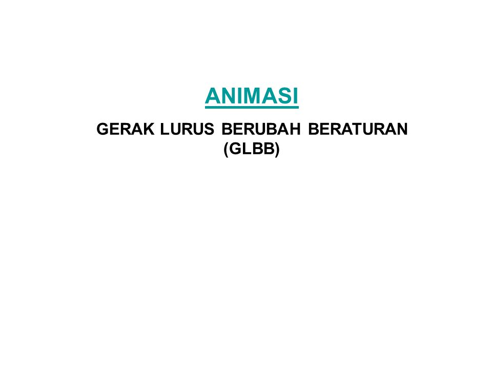 ANIMASI GERAK LURUS BERUBAH BERATURAN (GLBB)