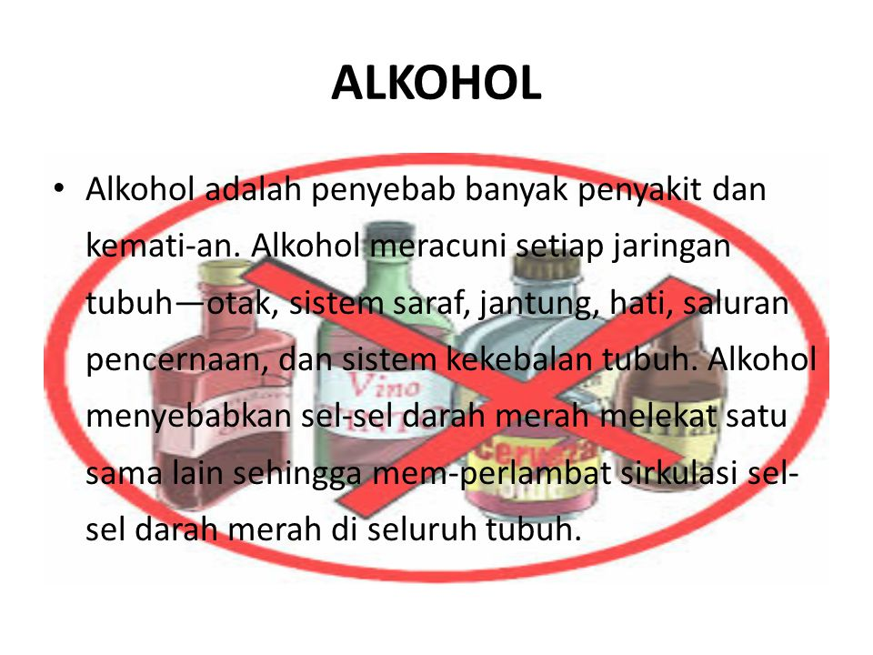 ALKOHOL Alkohol adalah penyebab banyak penyakit dan kemati-an.
