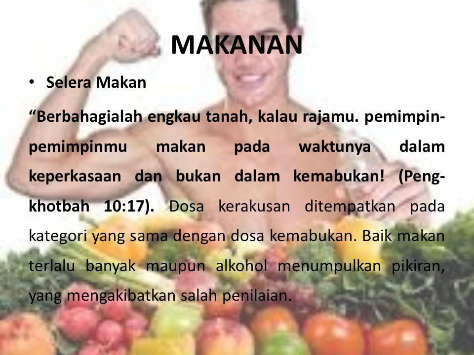 """MAKANAN Selera Makan """"Berbahagialah engkau tanah, kalau rajamu. pemimpin- pemimpinmu makan pada waktunya dalam keperkasaan dan bukan dalam kemabukan!"""