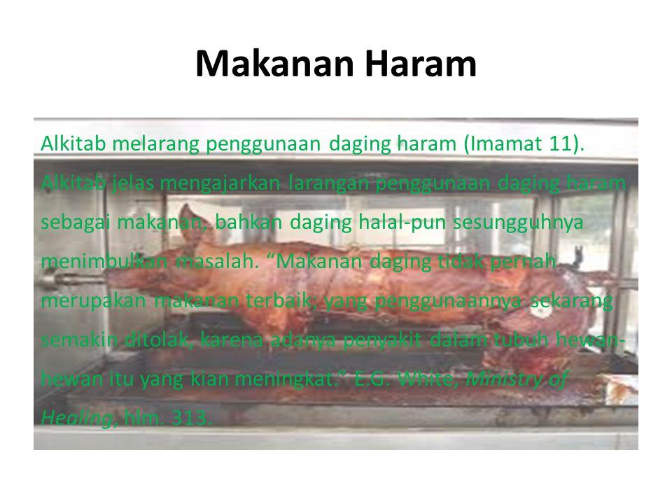 Makanan Haram Alkitab melarang penggunaan daging haram (Imamat 11). Alkitab jelas mengajarkan larangan penggunaan daging haram sebagai makanan, bahkan