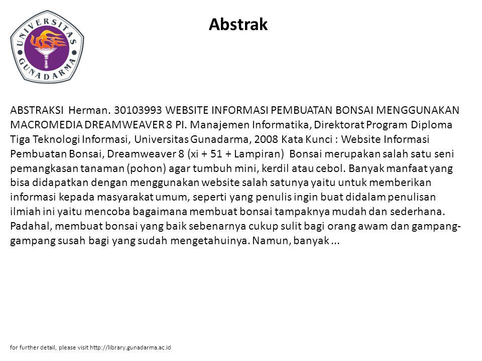 Abstrak ABSTRAKSI Herman. 30103993 WEBSITE INFORMASI PEMBUATAN BONSAI MENGGUNAKAN MACROMEDIA DREAMWEAVER 8 PI. Manajemen Informatika, Direktorat Progr