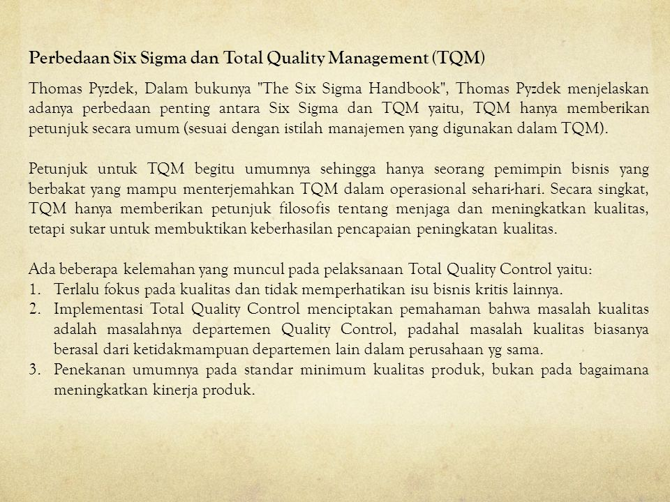 Thomas Pyzdek, Dalam bukunya The Six Sigma Handbook , Thomas Pyzdek menjelaskan adanya perbedaan penting antara Six Sigma dan TQM yaitu, TQM hanya memberikan petunjuk secara umum (sesuai dengan istilah manajemen yang digunakan dalam TQM).