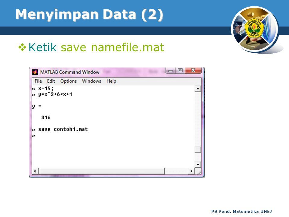 PS Pend. Matematika UNEJ Menyimpan Data (2)  Ketik save namefile.mat