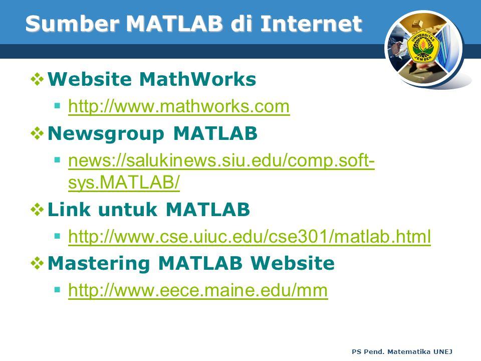 PS Pend. Matematika UNEJ Sumber MATLAB di Internet  Website MathWorks  http://www.mathworks.com http://www.mathworks.com  Newsgroup MATLAB  news:/