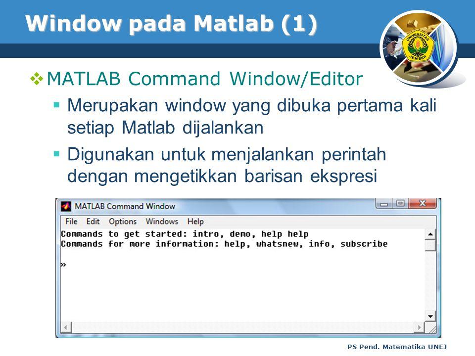 PS Pend. Matematika UNEJ Window pada Matlab (1)  MATLAB Command Window/Editor  Merupakan window yang dibuka pertama kali setiap Matlab dijalankan 