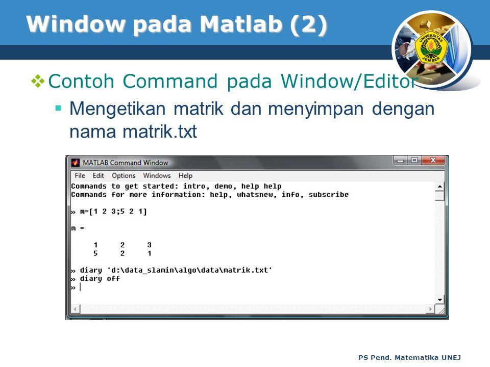 PS Pend. Matematika UNEJ Window pada Matlab (2)  Contoh Command pada Window/Editor  Mengetikan matrik dan menyimpan dengan nama matrik.txt