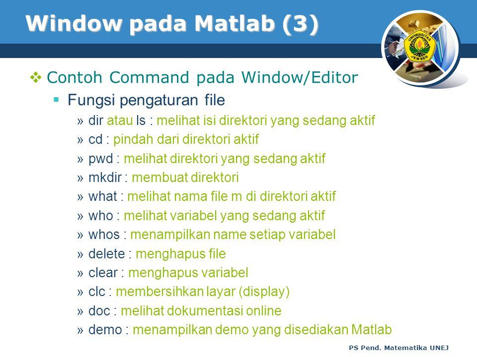 PS Pend. Matematika UNEJ Window pada Matlab (3)  Contoh Command pada Window/Editor  Fungsi pengaturan file »dir atau ls : melihat isi direktori yang
