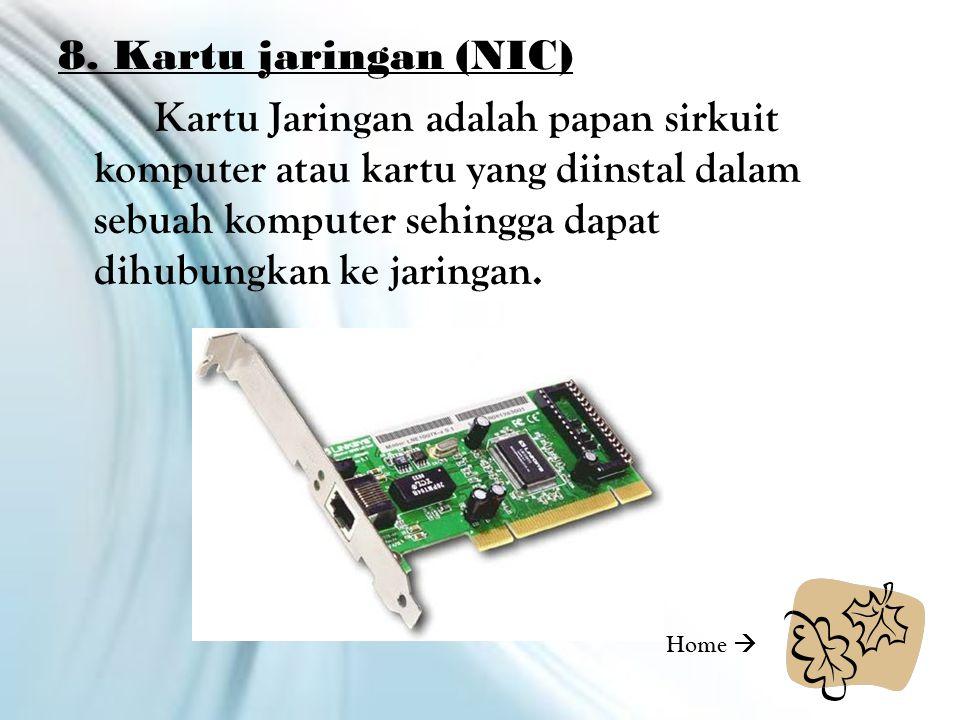 8. Kartu jaringan (NIC) Kartu Jaringan adalah papan sirkuit komputer atau kartu yang diinstal dalam sebuah komputer sehingga dapat dihubungkan ke jari