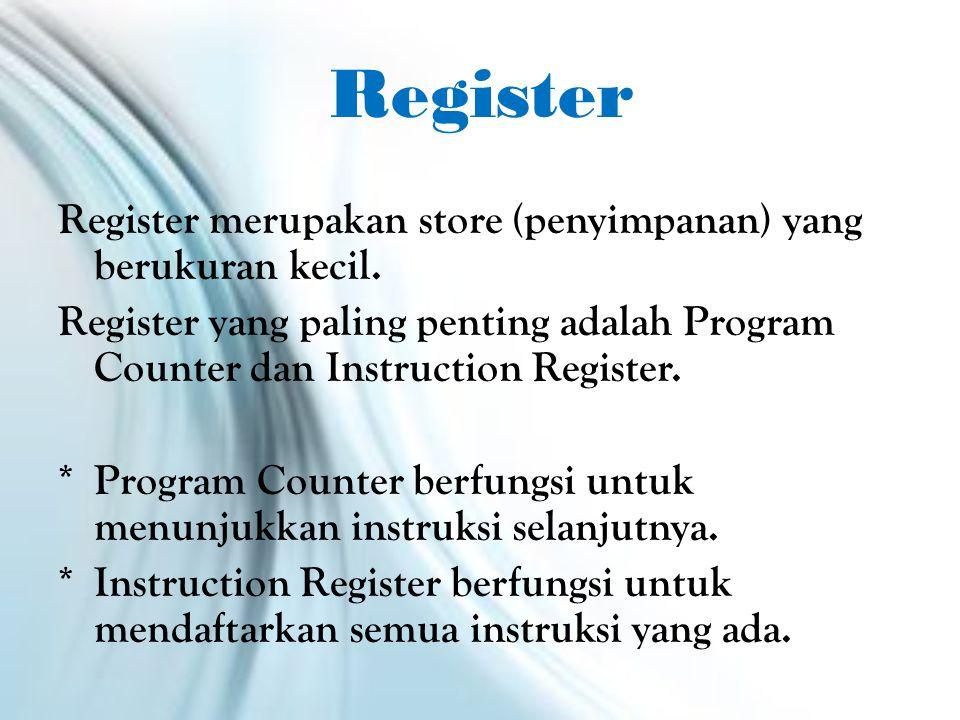 Register Register merupakan store (penyimpanan) yang berukuran kecil.