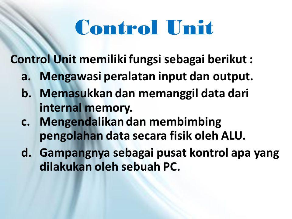 Aritmethic and Logical Unit (ALU) ALU memiliki fungsi untuk memproses data dari informasi secara aritmatik dan melakukan keputusan secara logis(Logical Condition).