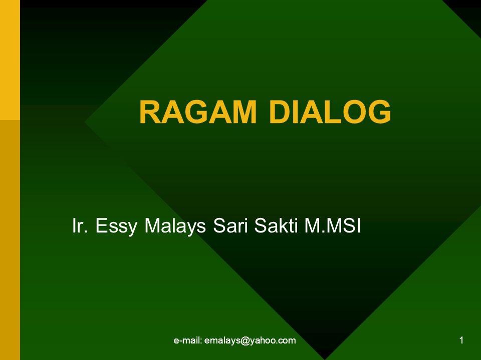 e-mail: emalays@yahoo.com 1 RAGAM DIALOG Ir. Essy Malays Sari Sakti M.MSI