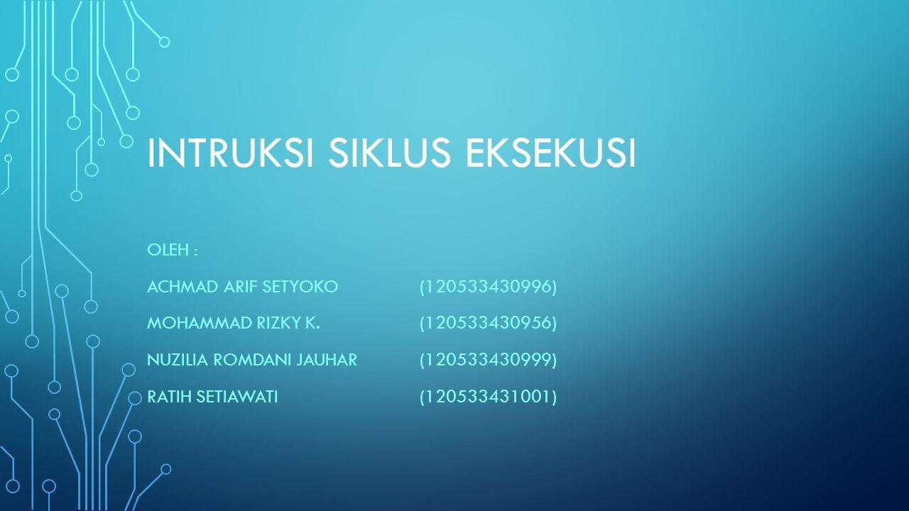 INTRUKSI SIKLUS EKSEKUSI OLEH : ACHMAD ARIF SETYOKO (120533430996) MOHAMMAD RIZKY K.(120533430956) NUZILIA ROMDANI JAUHAR(120533430999) RATIH SETIAWATI(120533431001)