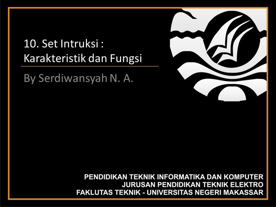 10. Set Intruksi : Karakteristik dan Fungsi By Serdiwansyah N. A.