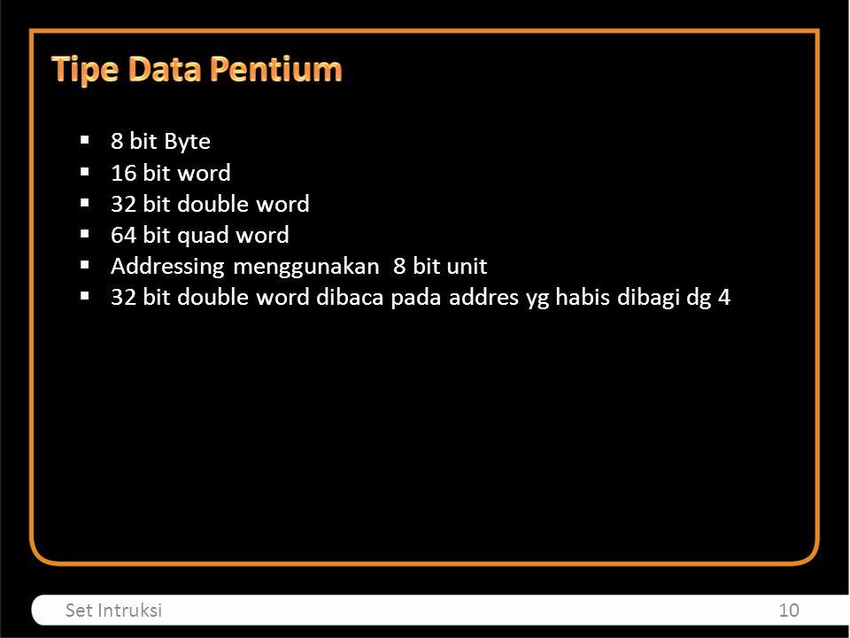  8 bit Byte  16 bit word  32 bit double word  64 bit quad word  Addressing menggunakan 8 bit unit  32 bit double word dibaca pada addres yg habis dibagi dg 4 10Set Intruksi