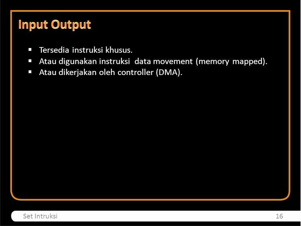  Tersedia instruksi khusus. Atau digunakan instruksi data movement (memory mapped).