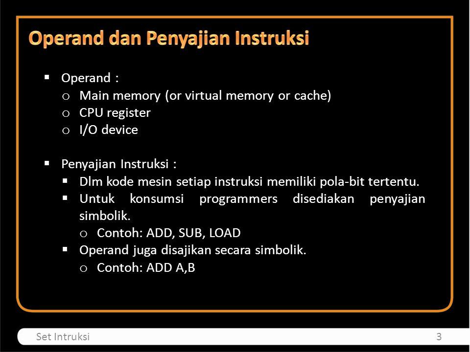  Operand : o Main memory (or virtual memory or cache) o CPU register o I/O device  Penyajian Instruksi :  Dlm kode mesin setiap instruksi memiliki pola-bit tertentu.